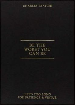 Be The Worst You Can Be, Charles Saatchi